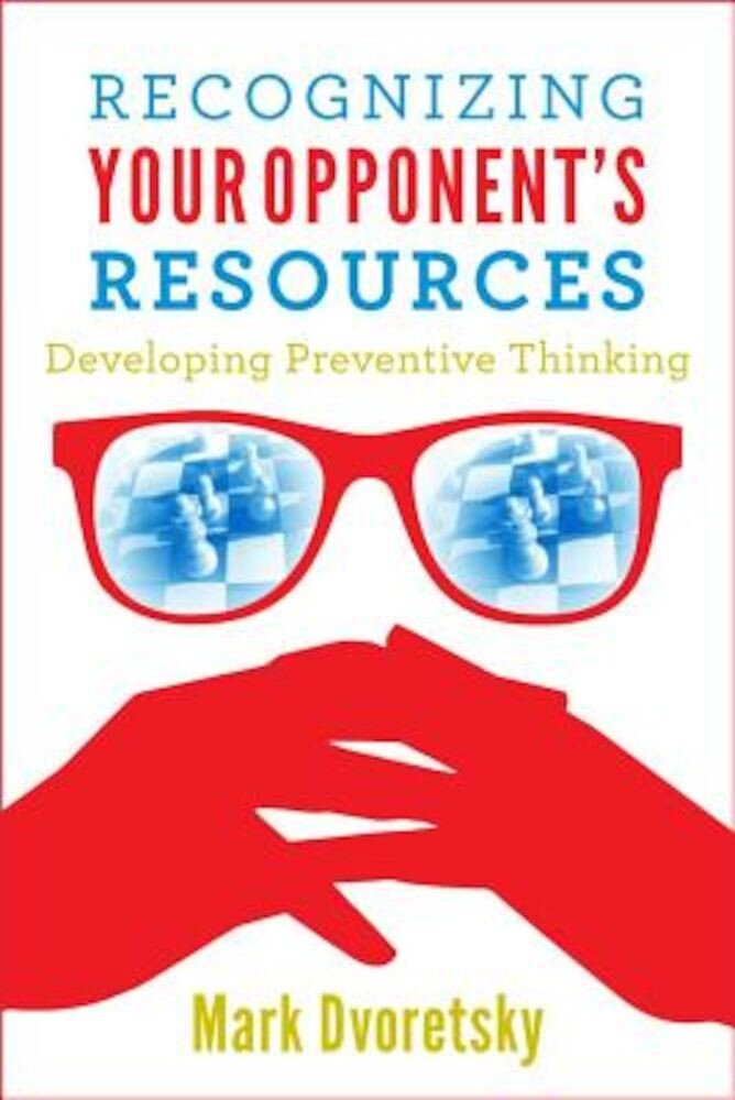 Recognizing Your Opponent's Resources: Developing Preventive Thinking, Paperback