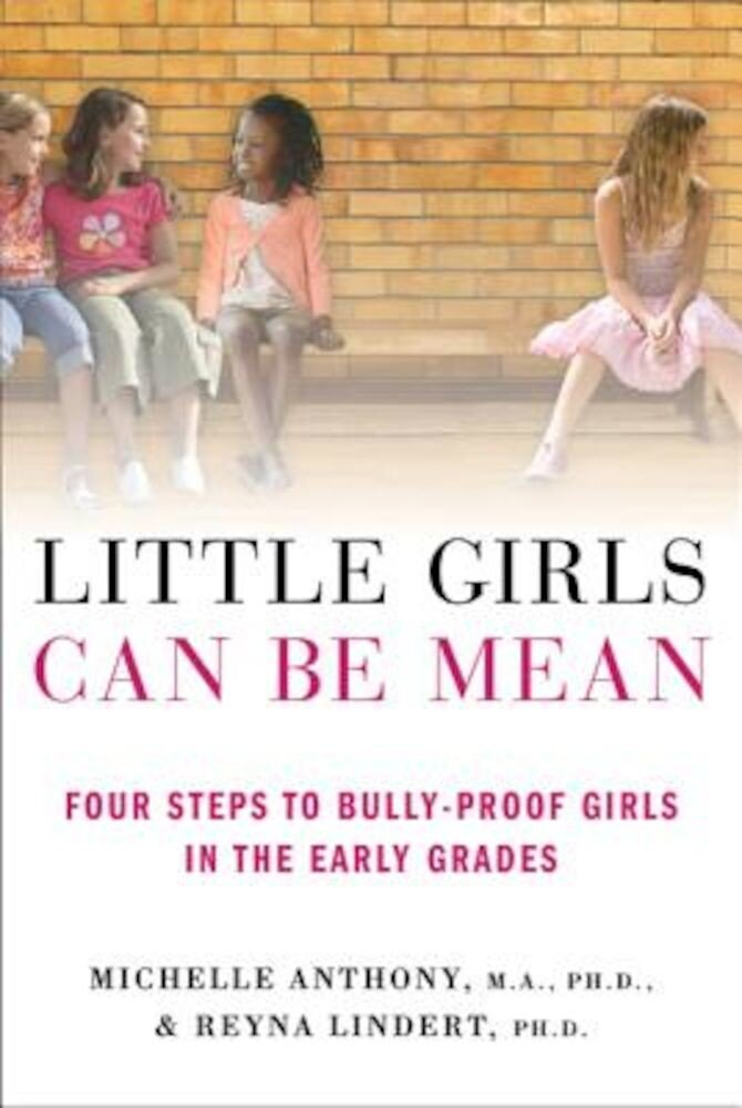 Little Girls Can Be Mean: Four Steps to Bully-Proof Girls in the Early Grades, Paperback