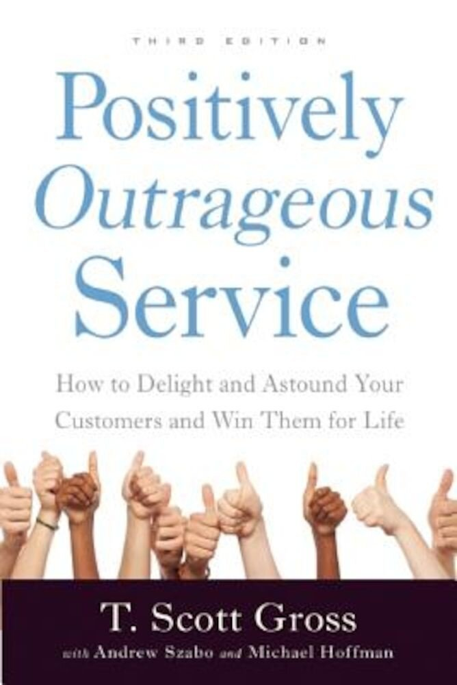 Positively Outrageous Service: How to Delight and Astound Your Customers and Win Them for Life, Paperback