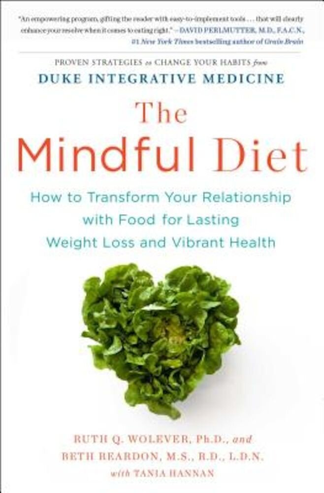 The Mindful Diet: How to Transform Your Relationship with Food for Lasting Weight Loss and Vibrant Health, Paperback