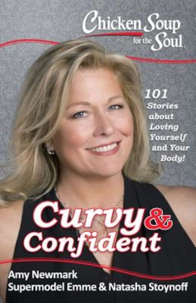 Chicken Soup for the Soul: Curvy & Confident: 101 Stories about Loving Yourself and Your Body, Paperback