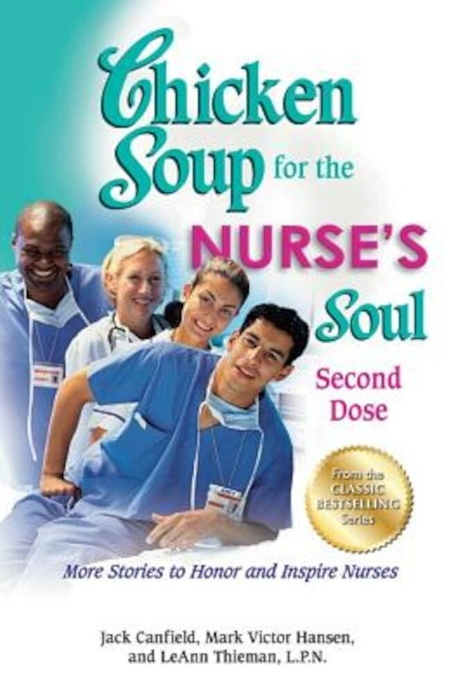 Chicken Soup for the Nurse's Soul: Second Dose: More Stories to Honor and Inspire Nurses, Paperback