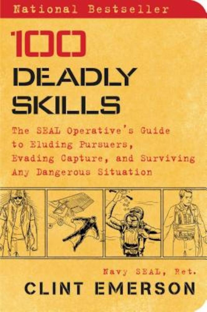 100 Deadly Skills: The Seal Operative's Guide to Eluding Pursuers, Evading Capture, and Surviving Any Dangerous Situation, Paperback