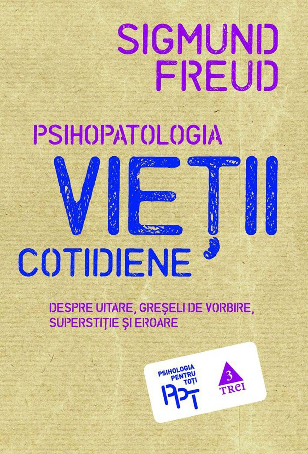 Psihopatologia vietii cotidiene (despre uitare, greseala de vorbire, superstitie si eroare) (eBook)