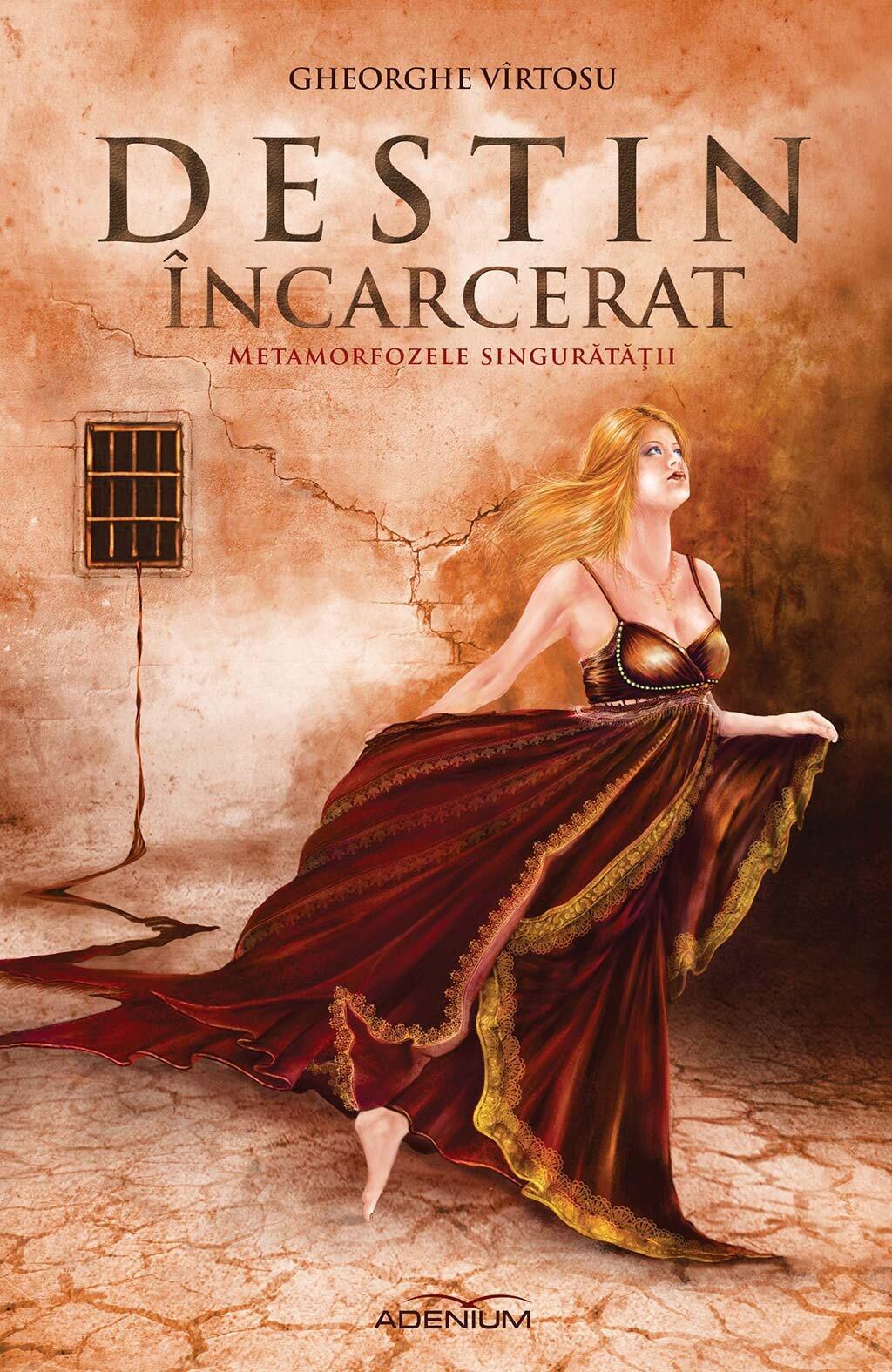Destin incarcerat. Volumul 1. Metamorfozele singuratatii (eBook)