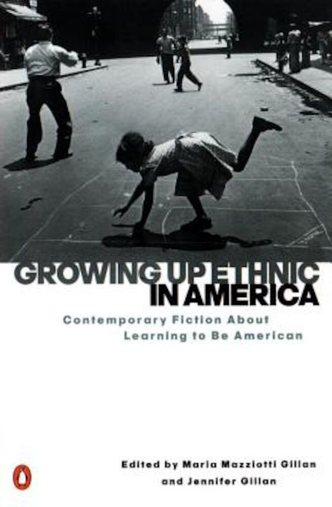 Growing Up Ethnic in America: Contemporary Fiction about Learning to Be American, Paperback