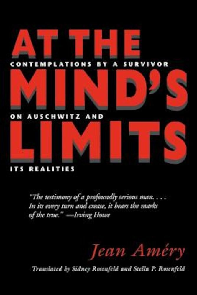 At the Mind's Limits: Contemplations by a Survivor on Auschwitz and Its Realities, Paperback