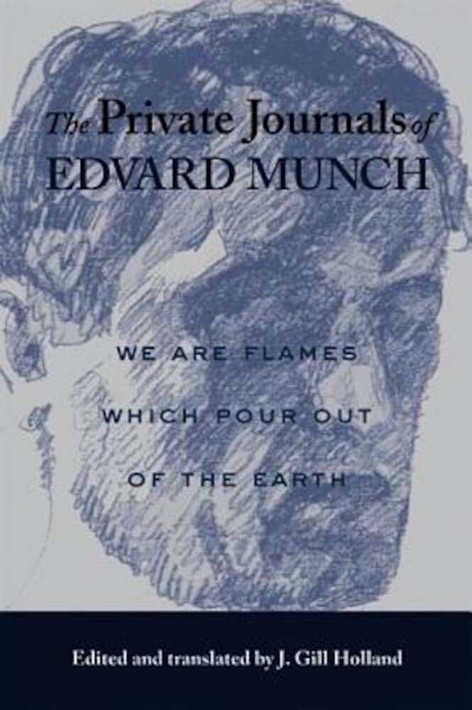 The Private Journals of Edvard Munch: We Are Flames Which Pour Out of the Earth, Paperback