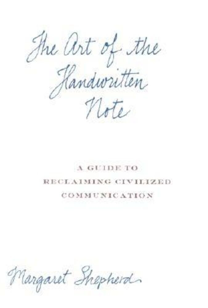 The Art of the Handwritten Note: A Guide to Reclaiming Civilized Communication, Hardcover