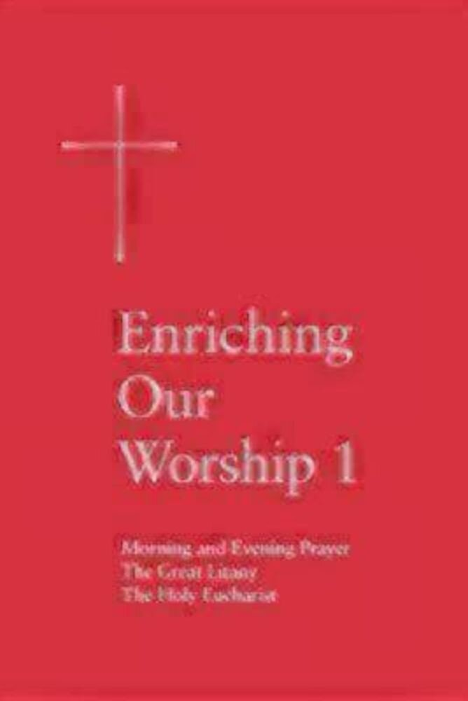 Enriching Our Worship 1: Morning and Evening Prayer, the Great Litany, and the Holy Eucharist, Paperback