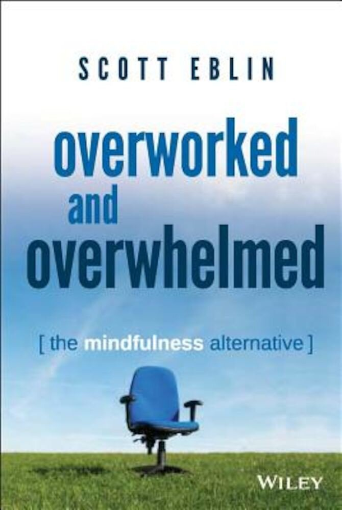 Overworked and Overwhelmed: The Mindfulness Alternative, Hardcover