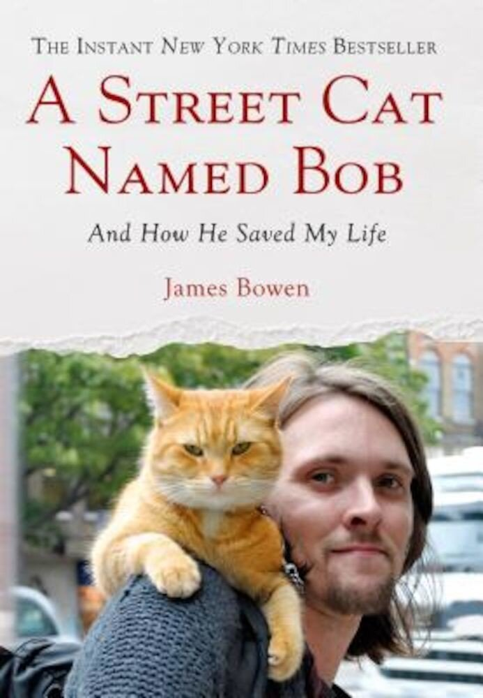 A Street Cat Named Bob: And How He Saved My Life, Hardcover