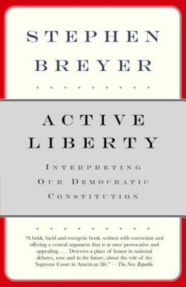 Active Liberty: Interpreting Our Democratic Constitution, Paperback