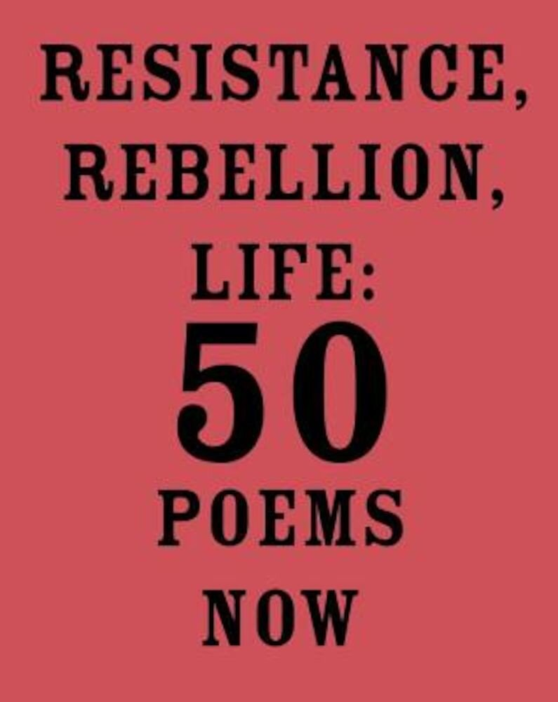 Resistance, Rebellion, Life: 50 Poems Now, Paperback