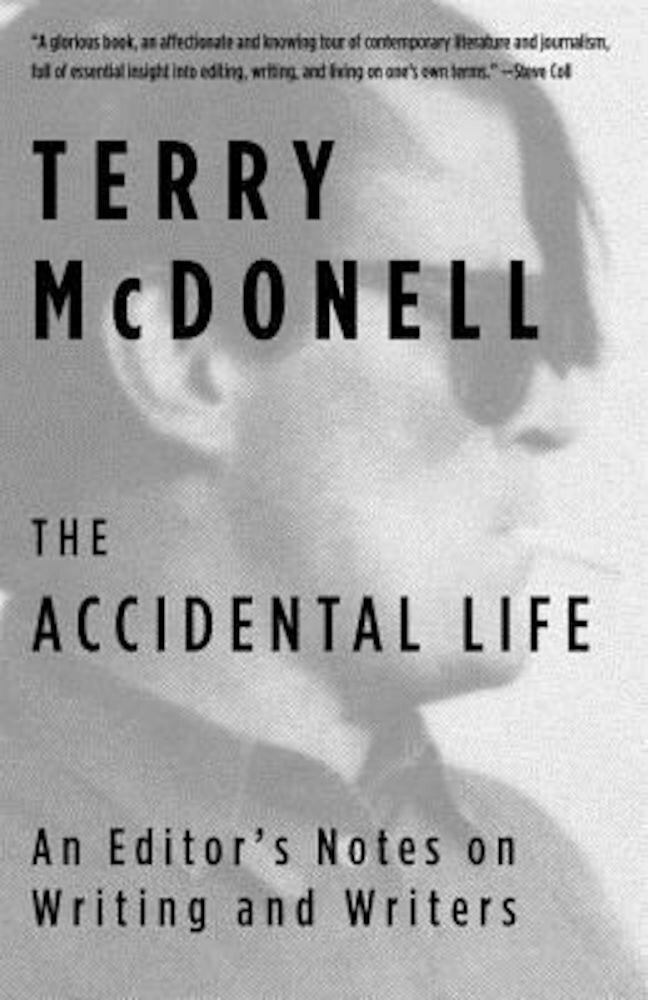 The Accidental Life: An Editor's Notes on Writing and Writers, Paperback