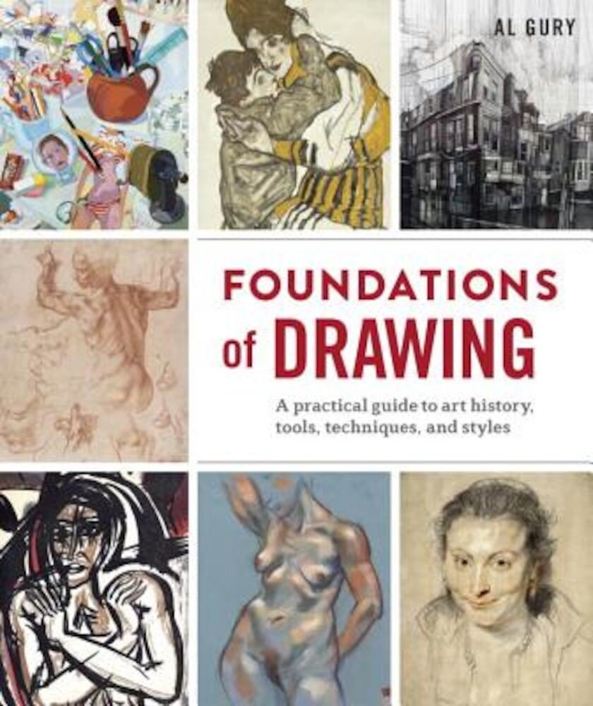 Foundations of Drawing: A Practical Guide to Art History, Tools, Techniques, and Styles, Paperback