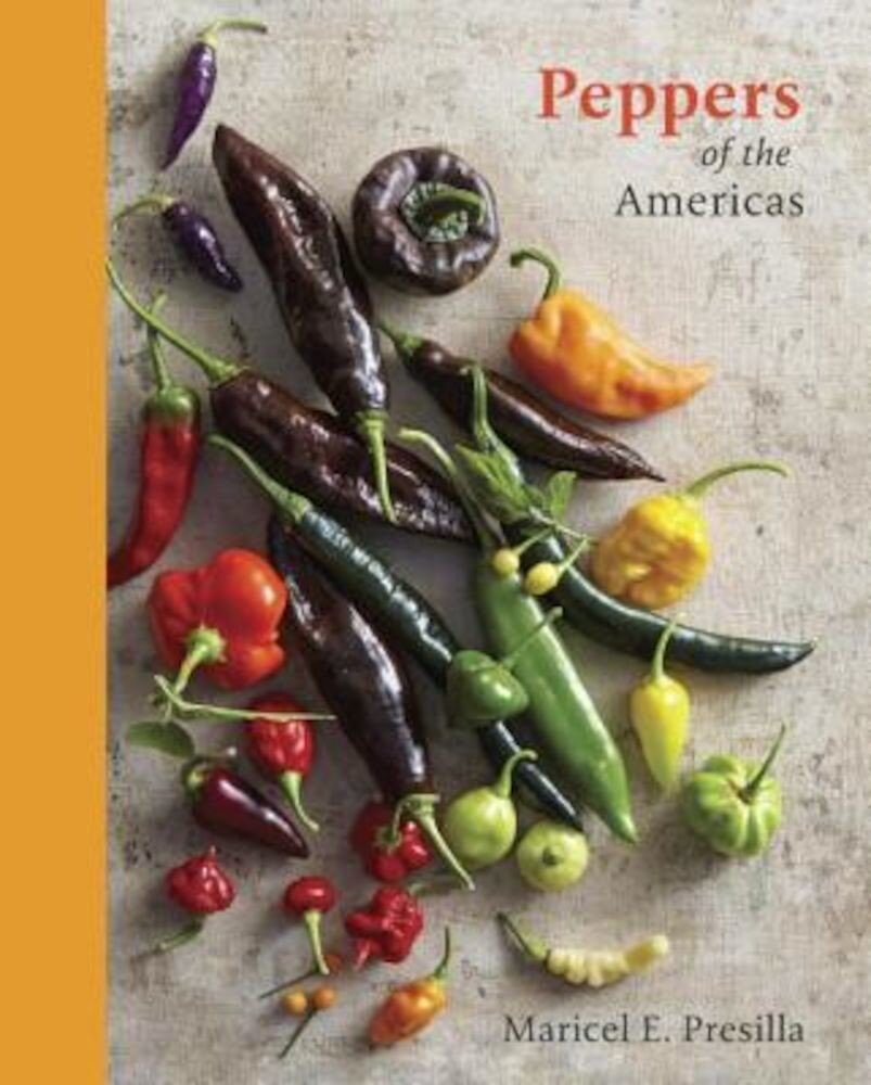 Peppers of the Americas: The Remarkable Capsicums That Forever Changed Flavor, Hardcover