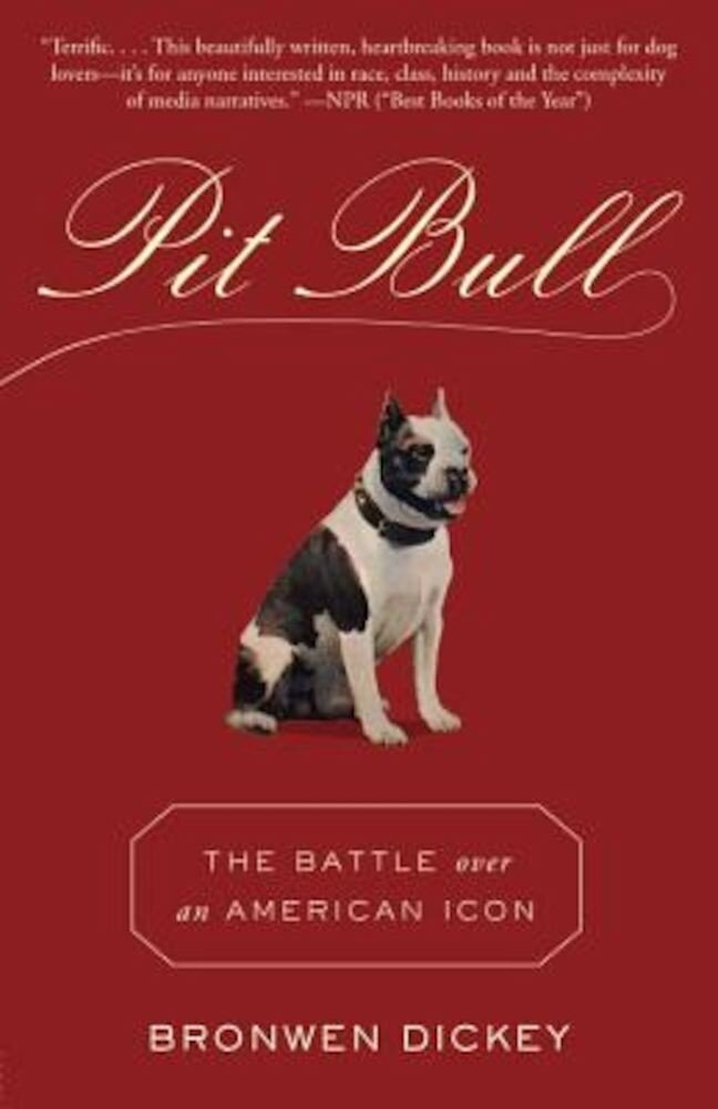 Pit Bull: The Battle Over an American Icon, Paperback