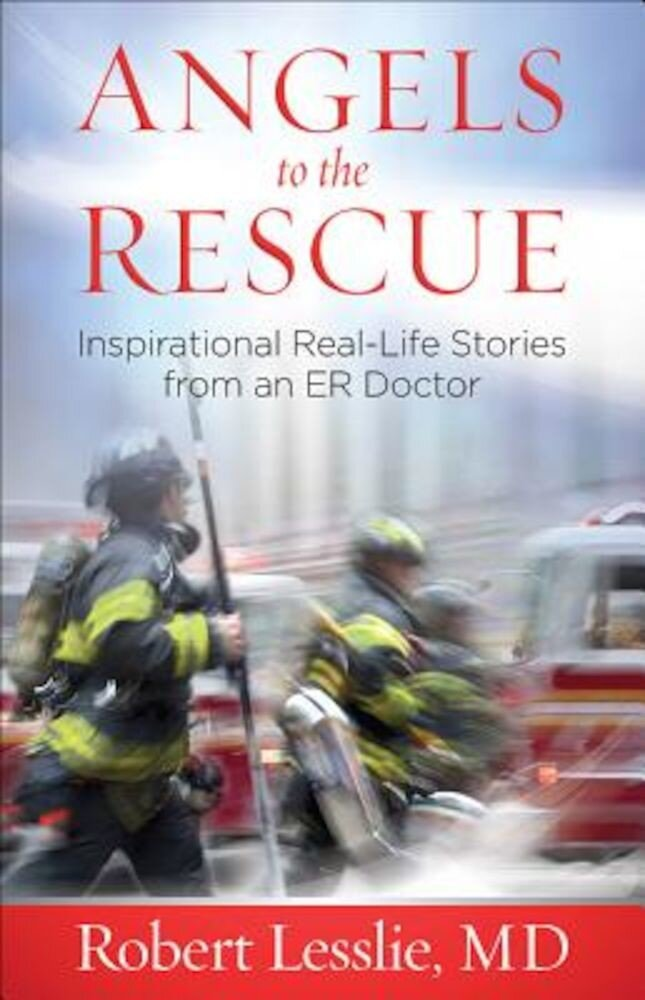 Angels to the Rescue: Inspirational Real-Life Stories from an Er Doctor, Paperback