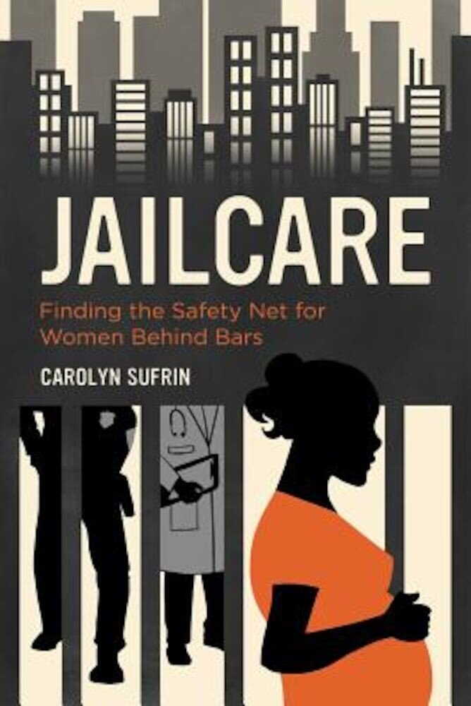 Jailcare: Finding the Safety Net for Women Behind Bars, Paperback
