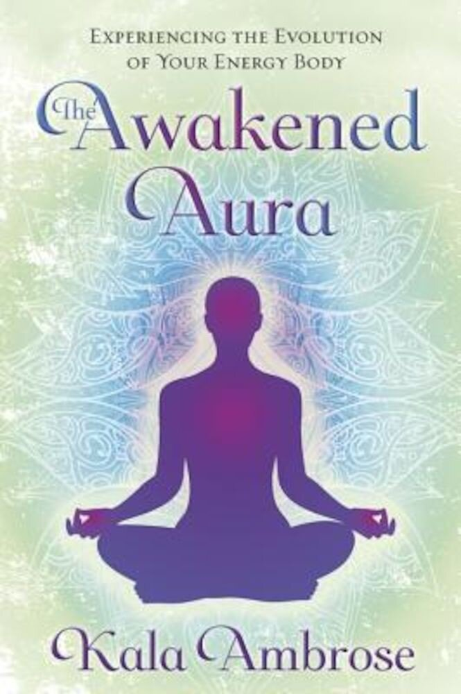 The Awakened Aura: Experiencing the Evolution of Your Energy Body, Paperback