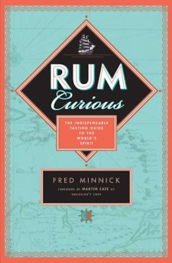 Rum Curious: The Indispensable Tasting Guide to the World's Spirit, Hardcover