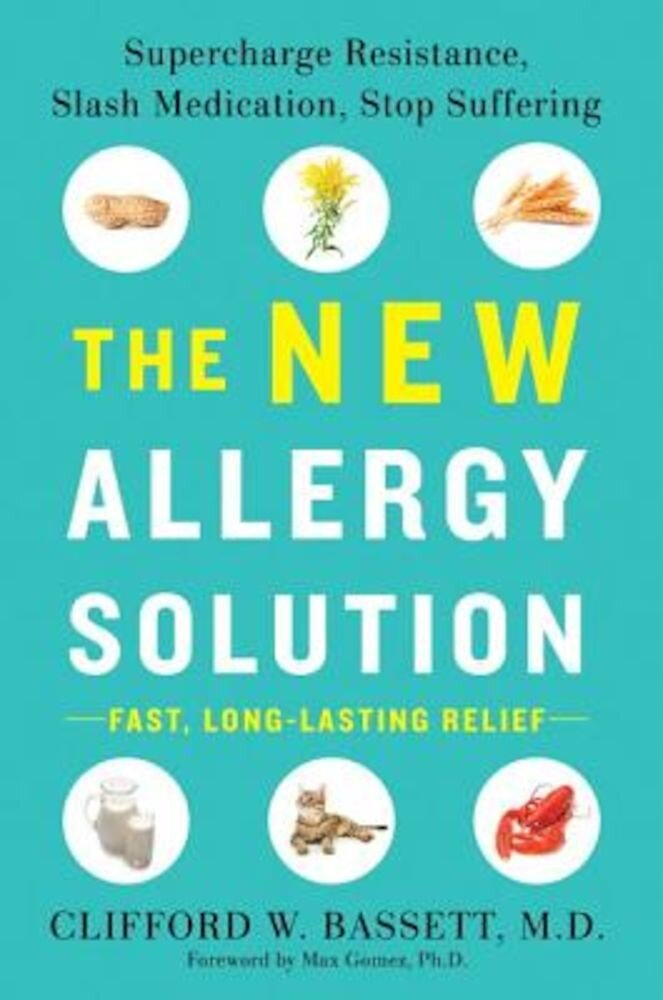 The New Allergy Solution: Supercharge Resistance, Slash Medication, Stop Suffering, Hardcover
