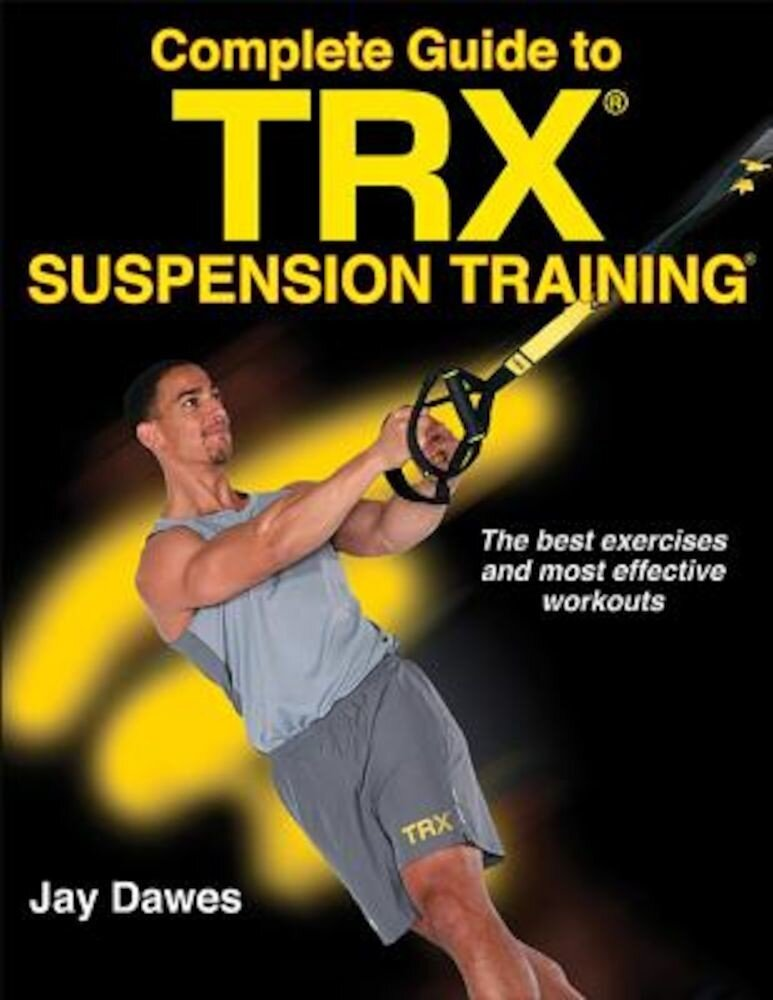 Complete Guide to Trx Suspension Training, Paperback