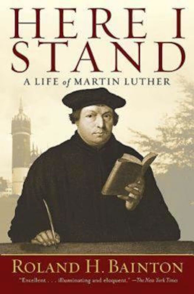 Here I Stand: A Life of Martin Luther, Paperback