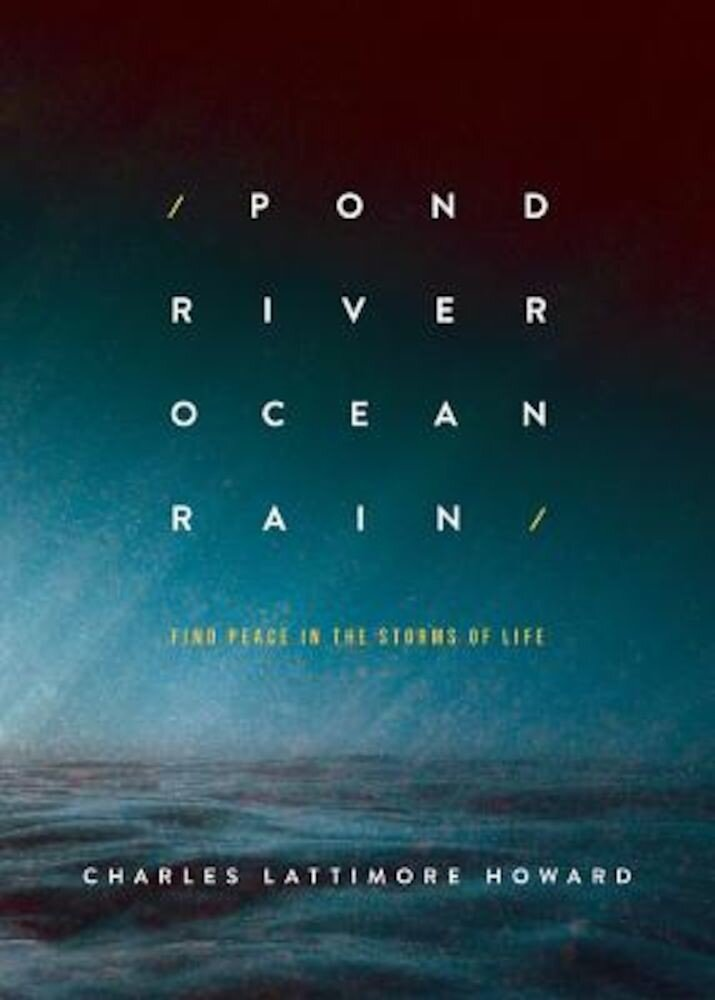 Pond River Ocean Rain: Find Peace in the Storms of Life, Paperback