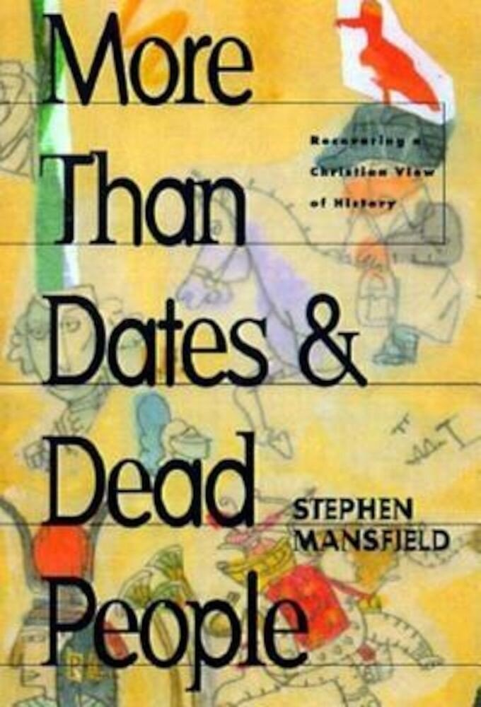 More Than Dates and Dead People: Recovering a Christian View of History, Paperback