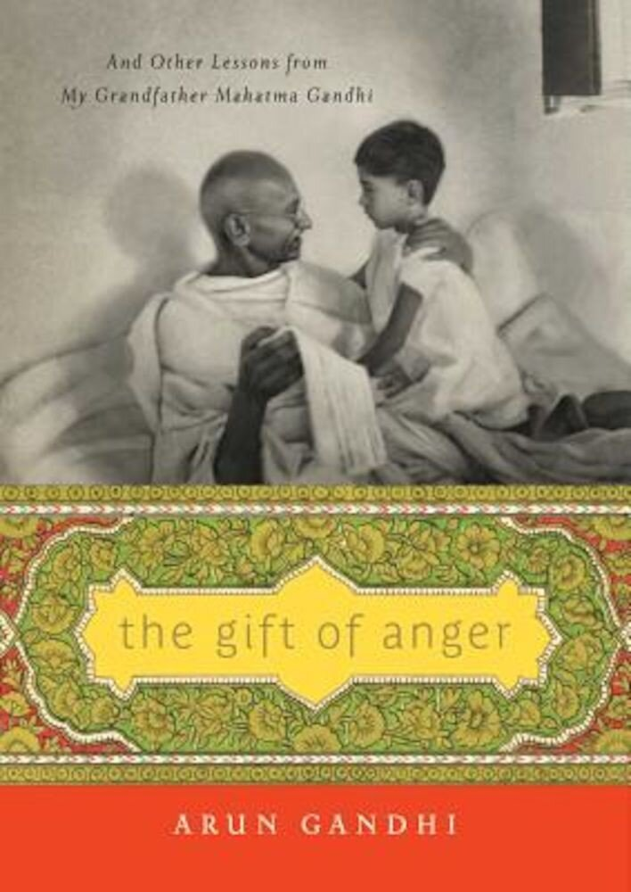 The Gift of Anger: And Other Lessons from My Grandfather Mahatma Gandhi, Hardcover