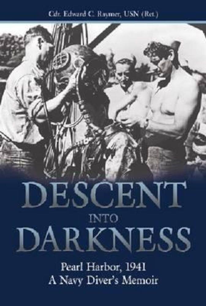 Descent Into Darkness: Pearl Harbor, 1941--A Navy Diver's Memoir, Paperback