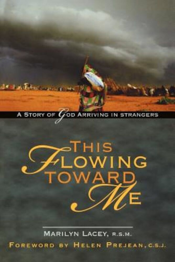 This Flowing Toward Me: A Story of God Arriving in Strangers, Paperback