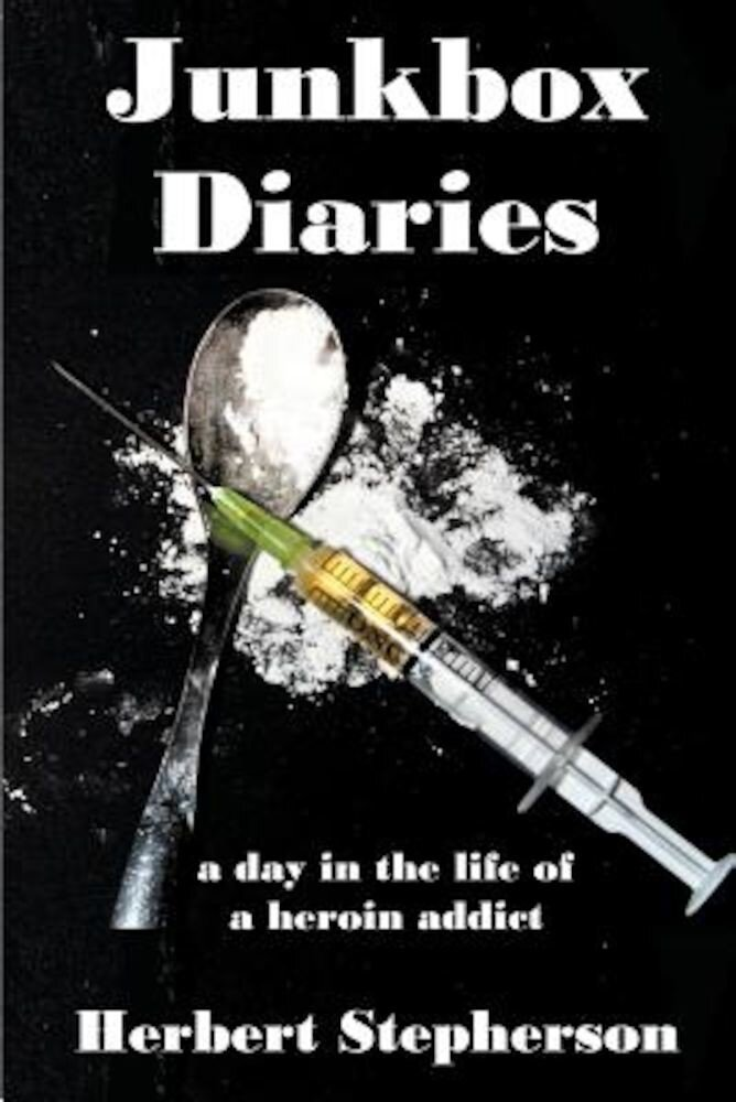 Junkbox Diaries: A Day in the Life of a Heroin Addict, Paperback