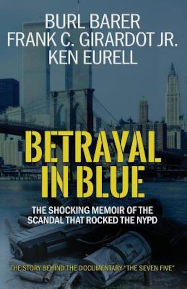 Betrayal in Blue: The Shocking Memoir of the Scandal That Rocked the NYPD, Paperback