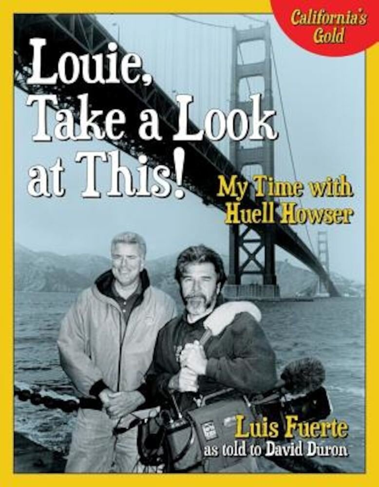 Louie, Take a Look at This!: My Time with Huell Howser, Hardcover