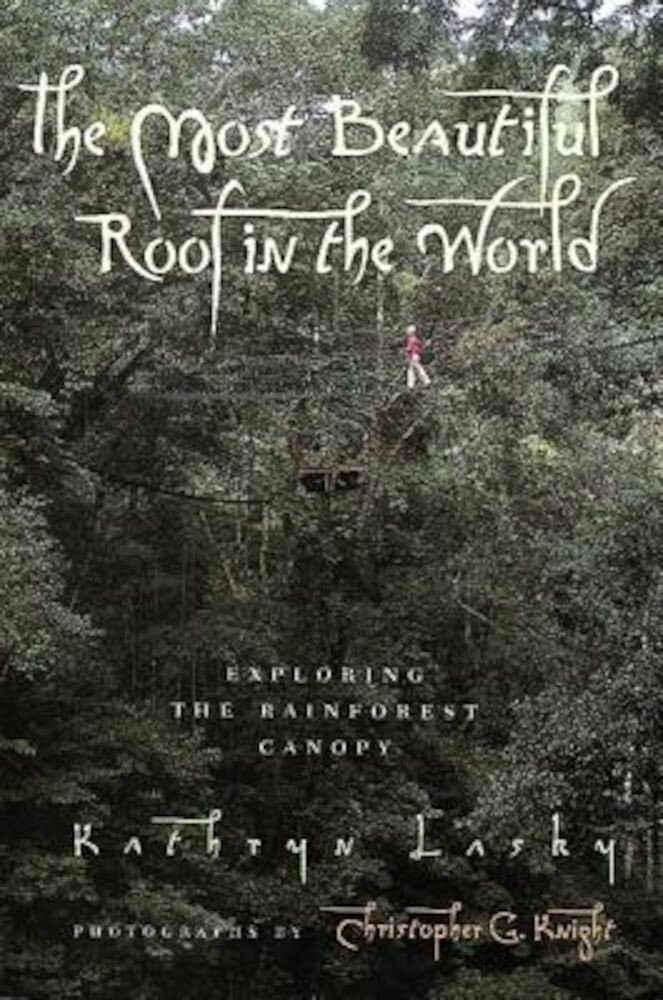 The Most Beautiful Roof in the World: Exploring the Rainforest Canopy, Paperback