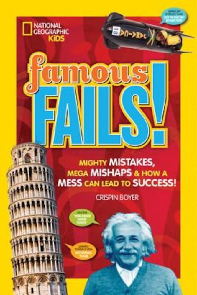 Famous Fails!: Mighty Mistakes, Mega Mishaps, & How a Mess Can Lead to Success!, Paperback