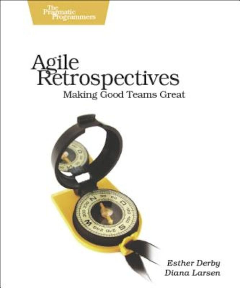 Agile Retrospectives: Making Good Teams Great, Paperback