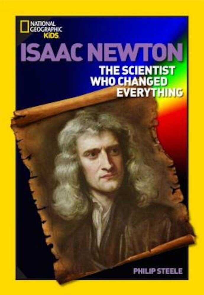 World History Biographies: Isaac Newton: The Scientist Who Changed Everything, Paperback