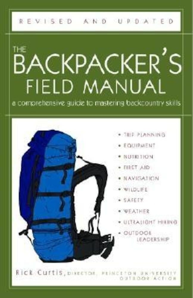 The Backpacker's Field Manual, Revised and Updated: A Comprehensive Guide to Mastering Backcountry Skills, Paperback