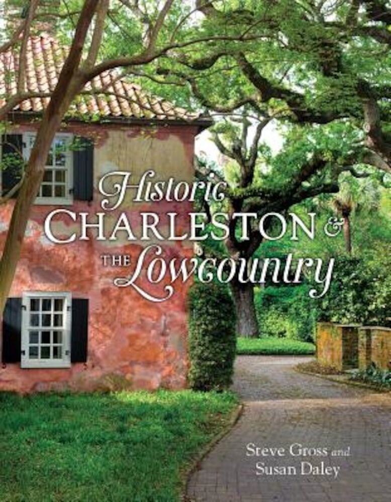 Historic Charleston & the Lowcountry, Hardcover