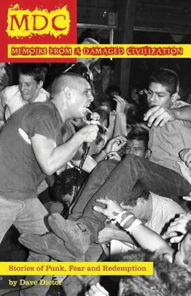 MDC: Memoir from a Damaged Civilization: Stories of Punk, Fear, and Redemption, Paperback