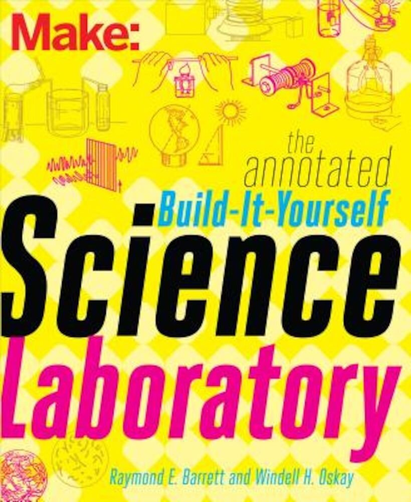 The Annotated Build-It-Yourself Science Laboratory: Build Over 200 Pieces of Science Equipment!, Paperback