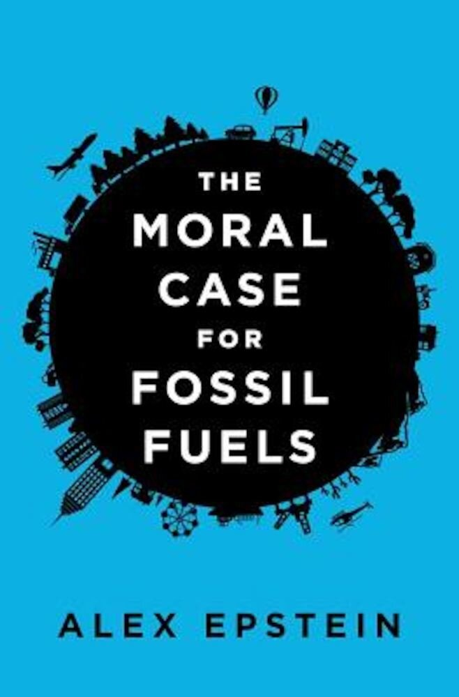 The Moral Case for Fossil Fuels, Hardcover