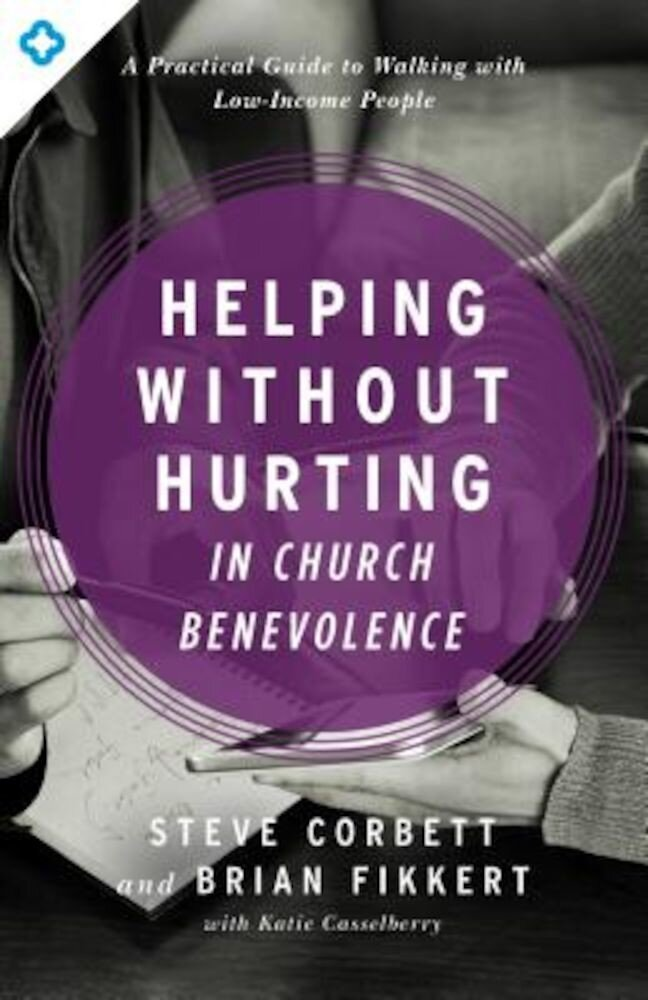 Helping Without Hurting in Church Benevolence: A Practical Guide to Walking with Low-Income People, Paperback