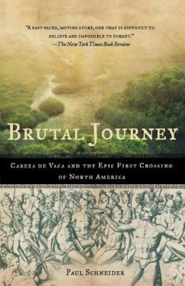 Brutal Journey: Cabeza de Vaca and the Epic First Crossing of North America, Paperback