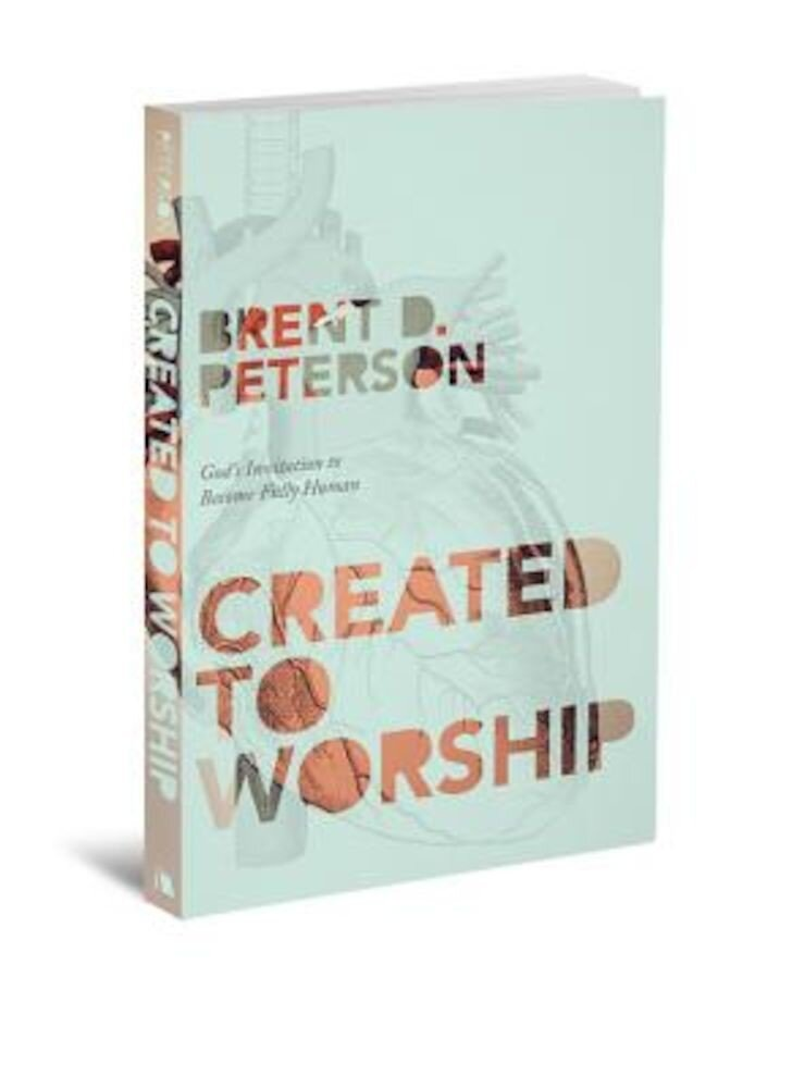 Created to Worship: God's Invitation to Become Fully Human, Paperback