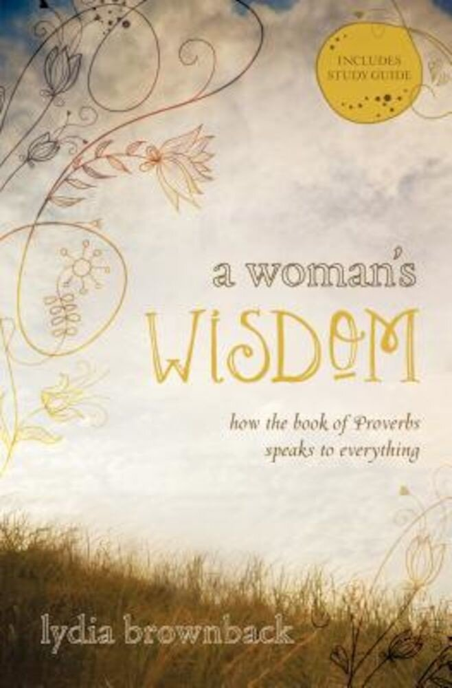 A Woman's Wisdom: How the Book of Proverbs Speaks to Everything, Paperback